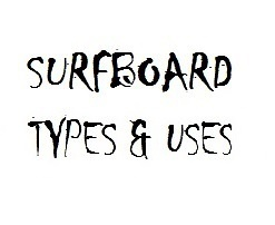 Surfboard Types and Uses